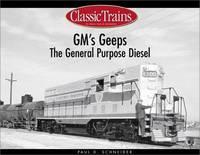 GM's Geeps: The General Purpose Diesels (Golden Years of Railroading)