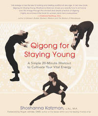 Qigong for Staying Young: A Simple 20-Minute Workout to Culitivate Your Vital Energy [Paperback]...