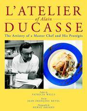 L'Atelier of Alain Ducasse : The Artistry of a Master Chef and His Proteges