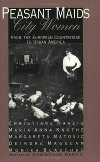 Peasant Maids-City Women: From the European Countryside to Urban America by  Maria Anna  Margareta;Knothe - Hardcover - 1997 - from Rob Briggs Books (SKU: 22866)