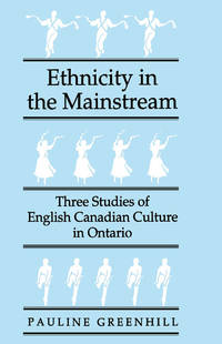 Ethnicity in the Mainstream: Three Studies of English Canadian Culture in Ontario