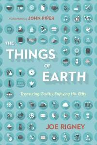image of The Things of Earth: Treasuring God by Enjoying His Gifts