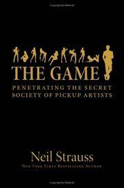 The Game: Penetrating the Secret Society of Pickup Artists by Neil Strauss - 2005