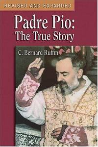 Padre Pio: The True Story by C. Bernard Ruffin - 1982