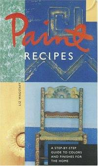 Paint Recipes: A Step-by-Step Guide to Colors and Finishes for the Home