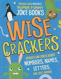 Wise Crackers: Riddles and Jokes About Numbers, Names, Letters, and Silly Words (Michael Dahl...