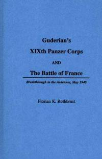 Guderian's XIXth Panzer Corps and the Battle of France: Breakthrough in the Ardennes, May 1940