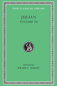 Julian, Volume III � Letters. Epigrams. Against the Galilaeans. Fragments