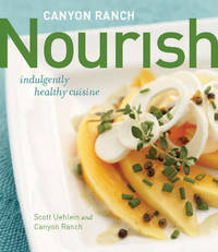 Canyon Ranch: Nourish: Indulgently Healthy Cuisine by  Canyon  Ranch - from Magers and Quinn Booksellers and Biblio.com