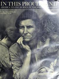 IN THIS PROUD LAND : America 1935-1943 as Seen in the FSA Photographs