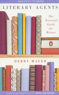 LITERARY AGENTS The Essential Guide for Writers; Fully Revised and Updated