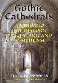 GOTHIC CATHEDRALS: A Guide To The History, Places, Art & Symbolism (O)