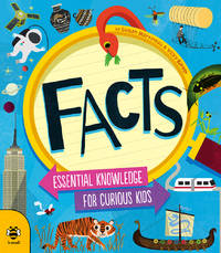 Facts: Essential Knowledge for Curious Kids