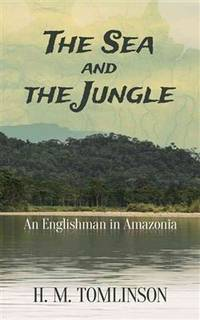 The Sea and the Jungle: An Englishman in Amazonia