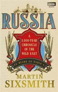 Russia: A 1,000-Year Chronicle of the Wild East by Sixsmith, Martin