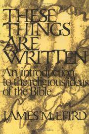 These Things Are Written: An Introduction to the Religious Ideas of the Bible