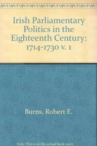 IRISH PARLIAMENTARY POLITICS IN THE EIGHTEENTH CENTURY: VOLUME I 1714-1730; and, VOLUME II 1730-1760 [Two Volume Set Complete]