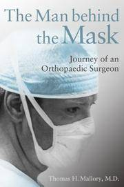 The Man Behind the Mask: Journey of an Orthopaedic Surgeon Thomas H. Mallory M.D