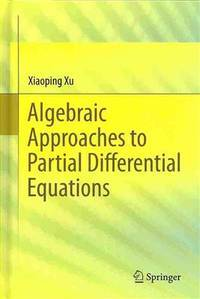 Algebraic Approaches to Partial Differential Equations (Springer Monographs in Mathematics)
