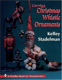 Carving Christmas Whistle Ornaments (Schiffer Book for Woodcarvers)