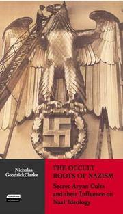 THE OCCULT ROOTS OF NAZISM : SECRET ARYAN CULTS AND THEIR INFLUENCE ON NAZI IDEOLOGY