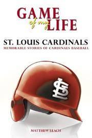 GAME OF MY LIFE: ST. LOUIS CARDINALS
