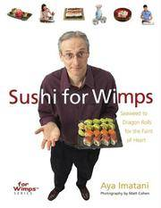 Sushi for Wimps - Seaweed to Dragon Rolls for the Faint of Heart (For Wimps Series)