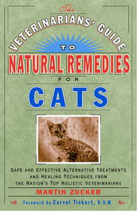 Veterinarians Guide to Natural Remedies for Cats : Safe and Effective Alternative Treatments and...
