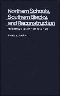 Northern Schools, Southern Blacks, and Reconstruction: Freedmen's Education, 1862-1875 (Contributions in American History Series)