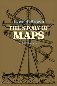 The story of maps by  Lloyd Arnold Brown - Paperback - 1979 - from J. Lawton, Booksellers and Biblio.com