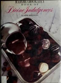 MADAME CHOCOLATE'S BOOK OF DIVINE INDULGENCES