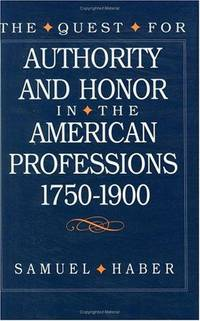 The Quest for Authority and Honor in the American Professions, 1750-1900