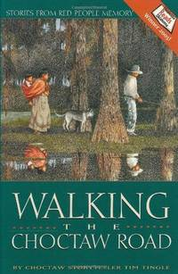 Walking the Choctaw Road; Stories From Red People Memory
