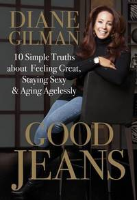 Good Jeans: 10 Simple Truths About Feeling Graet, Staying Sexy & Aging Agelessly
