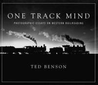One Track Mind  Photographic Essays on Western Railroading