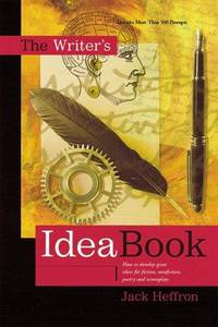 The Writer's Idea Book How to Develop Great Ideas for Fiction, Nonfiction,  Poetry and Screenplays