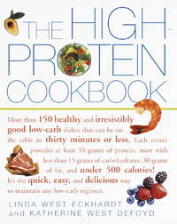 The High-Protein Cookbook: More than 150 healthy and irresistibly good low-carb dishes that can...