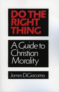 DO THE RIGHT THING; A GUIDE TO CHRISTIAN MORALITY