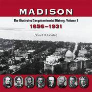 Madison - The Illustrated Sesquicentennial History, Volume 1 1856-1931 by  Stuart D Levitan - Paperback - First Edition - 2006 - from Cultural Connection and Biblio.co.uk