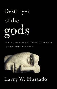 DESTROYER OF THE GODS: EARLY CHRISTIAN DISTINCTIVENESS IN THE ROMAN WORLD (hc)