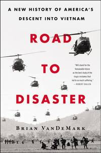 Road To Disaster: A New History of America's Descent into Vietnam.