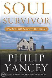 Soul Survivor: How My Faith Survived the Church by  Philip Yancey - Hardcover - 2001 - from 2Vbooks and Biblio.com