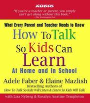 How to Talk So Kids Can Learn: At Home and In School by  Elaine  Mazlish - 2005 - from BookVistas and Biblio.com