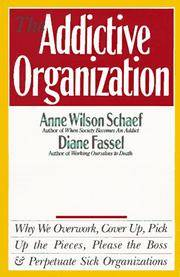 The Addictive Organization: Why We Overwork, Cover Up, Pick Up the Pieces, Please the Boss, and...