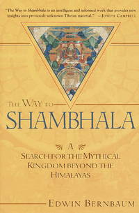 The Way to Shambhala: A Search for the Mythical Kingdom Beyond the Himalayas