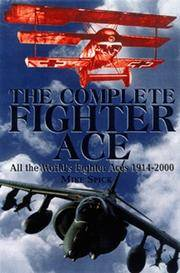 THE COMPLETE FIGHTER ACE: All the World¹s Fighter Aces, 1914­2000