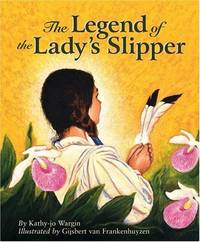 the legend of The lady's Slipper by  Kathy-jo Wargin - First Edition, 3rd Printing - 2001 - from after-words bookstore and Biblio.com