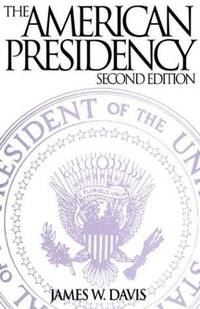 The American Presidency: Second Edition [Hardcover] by Davis, James W