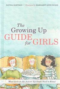 GROWING UP GUIDE FOR GIRLS: What Girls on the Autism Spectrum Need to Know! (H)