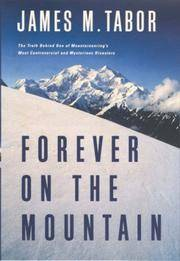 Forever on the Mountain: The Truth Behind One of Mountaineering's Most Controversial and...